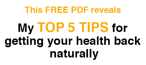 Free pdf - my top 5 tips for getting your health back naturally